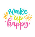 wake up happy poster colorful calligraphy quote vector image vector image