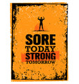 sore today strong tomorrow workout and fitness vector image vector image