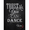 Poster lettering Trust me you can dance vector image vector image