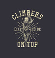 t shirt design climbers like to be on top vector image vector image
