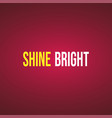 shine bright life quote with modern background vector image vector image