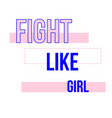 fight like girl t-shirt quote feminist lettering vector image vector image