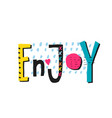 enjoy shirt quote lettering vector image vector image