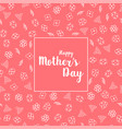 happy mother s day greeting card with beautiful vector image