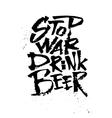 Stop war drink beer Cola pen calligraphy font vector image