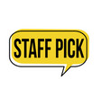 staff pick speech bubble vector image vector image