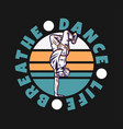 logo design dance life breathe with man dancing vector image