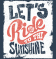 lets ride to the sunshine lettering text print vector image vector image