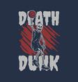 t shirt design death dunk with skeleton playing vector image vector image