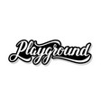 playground calligraphy template text for your vector image vector image