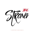 Be strong inspirational calligraphy quote vector image vector image