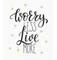 Worry less Live more quote typography vector image vector image