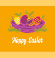 happy easter wishes painted eggs in nest spring vector image vector image