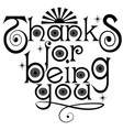 thanks for being you floral phrase text vector image