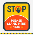 stop sign hand please stand here 15 meters vector image vector image