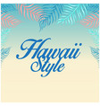 hawaii style leaves colorful background ima vector image