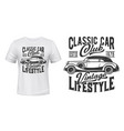 retro car t-shirt print mockup vitnage club vector image vector image