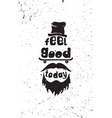 Feel good today Hipster motivational quote poster vector image vector image