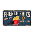 french fries vintage rusty metal sign vector image