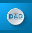 happy father s day greeting card vector image vector image