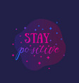 motivating quote stay positive design vector image vector image
