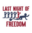 last day in freedom - bachelor party t-shirt vector image vector image