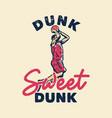 t-shirt design slogan typography dunk sweet dunk vector image