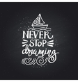 Hand Drawn lettering of a phrase Never Stop vector image