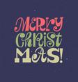 merry christmas retro type design winter holidays vector image vector image