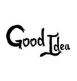 words good idea hand drawn lettering vector image