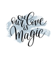 our love is magic handwritten lettering quote vector image vector image