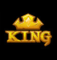 gold inscription or logo king and crown vector image