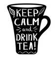 hand drawn cup with quote keep calm and drink tea vector image vector image