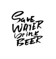 save water drink beer hand drawn lettering vector image