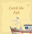 catch the fish poster with commercial small boat vector image