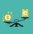 money is harder than time on the scales balance vector image vector image