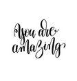 you are amazing black and white hand written vector image vector image