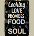 cooking with love provides food for soul vector image