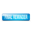 final reminder blue square 3d realistic isolated vector image vector image