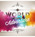 the world is full adventure inspiration quote vector image vector image