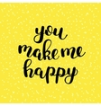 You make me happy Brush lettering vector image vector image