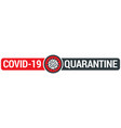 covid-19 quarantine sign with virus vector image vector image