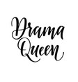 drama queen calligraphy design for t-shirt vector image vector image