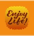 enjoy life for logotype flyer banner invitation vector image