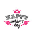 happy mothers day print for t-shirt vector image vector image