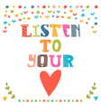 Listen to your heart Lettering design Conceptual vector image vector image