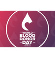 world blood donor day june 14 holiday concept vector image vector image