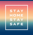 stay home stay safe - slogan protection measure vector image