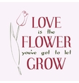 Love is the flower you ve got to let grow vector image vector image