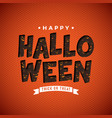 happy halloween with scary vector image vector image